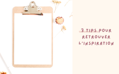 3 Tips quand on manque d'inspiration